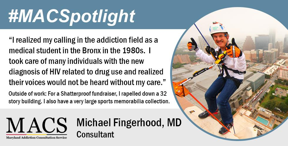 Mike Fingerhood, MD is featured in the #MACSpotlight as a consultant and addiction specialist. Photo of him rappelling off a skyscraper for a fundraiser.