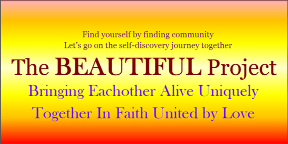 The Beautiful Project- Bringing each other alive uniquely together in faith united by love