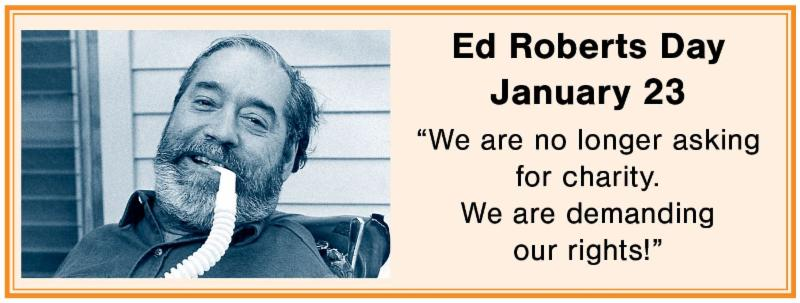 text_ Ed Roberts Day January 23 _ _We are no longer asking for charity. We are demandingour rights__