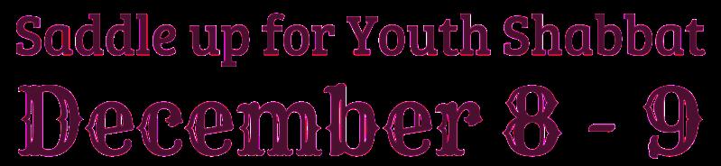 Saddle up for Youth Shabbat, December 8-9