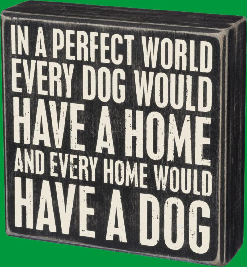 Wooden Sign - In a perfect world every dog would have a home