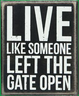 Wooden Sign - Live like someone left the gate open