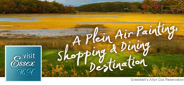 Visit Essex, MA - A Plein Air Painting, Shopping & Dining Destination