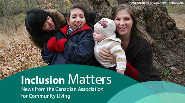 Inclusion Matters_ News from the Canadian Association for Community Living