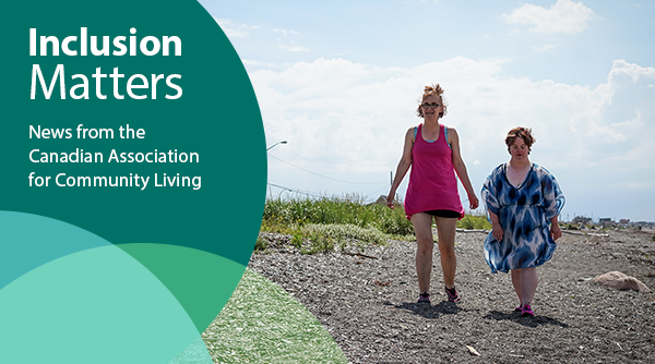 """Image of two women walking on a rocky beach in Eastern Canada. The text next to the women walking reads """"Inclusion Matters - News from the Canadian Association for Community Living"""""""