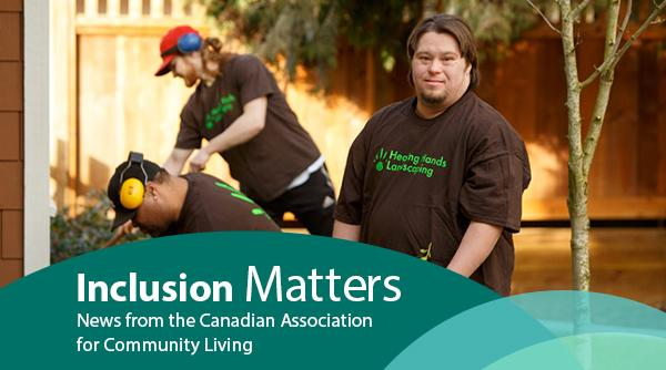 Header_ Inclusion Matters News from the Canadian Association for Community Living