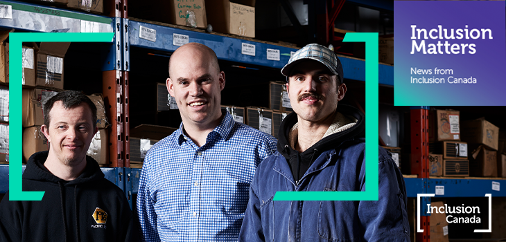 """3 men smiling at the camera while in a warehouse. There is a teal bracket around them to represent inclusion in the workplace Text on image reads """"Inclusion Matters - News from Inclusion Canada."""""""