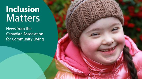 Inclusion Matters Newsletter Masthead - News from the Canadian Association for Community Living
