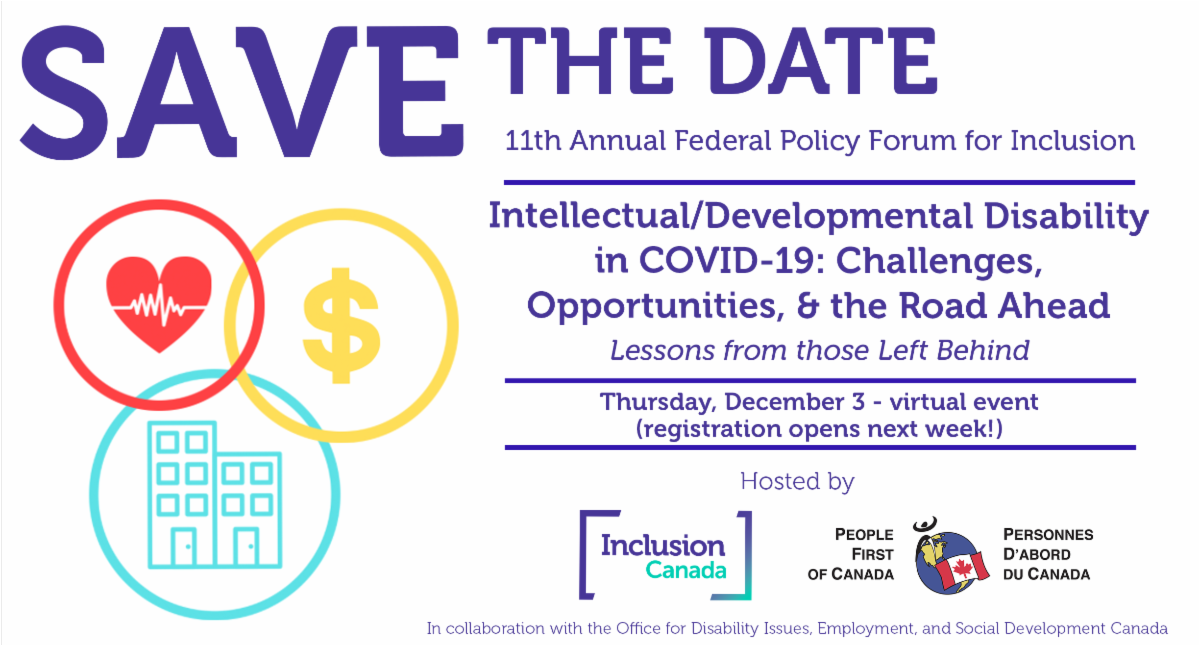 """Text reads """"Save the Date - December 3 - 11th Annual Federal Policy Forum for Inclusion. Title: Intellectual/Developmental Disability in COVID-19: Challenges, Opportunities, & the Road Ahead. Lessons from those Left Behind. Virtual, registration next week"""