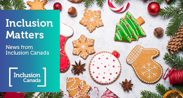 """Image of holiday cookies surrounded by pine tree branches, candy canes, ornaments, and other holiday trinkets. Text reads """"Inclusion Matters - News from Inclusion Canada."""""""