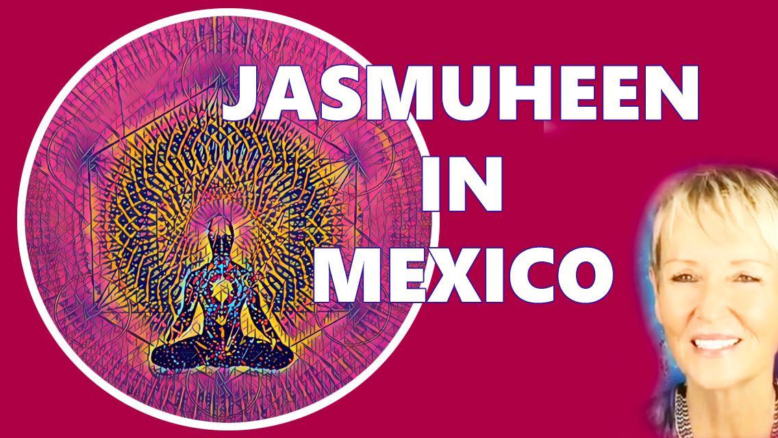 JASMUHEEN-IN-MEXICO-EVENTS.jpg