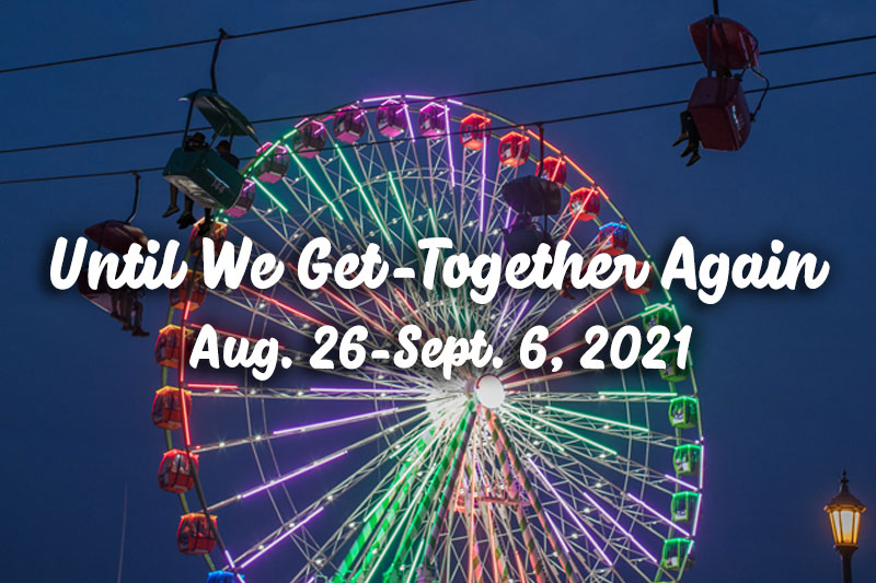 Until We Get-Together Again_ Aug. 26 through Sept. 6_ 2021