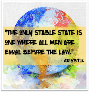 The only stable state is one where all men are equal before the law