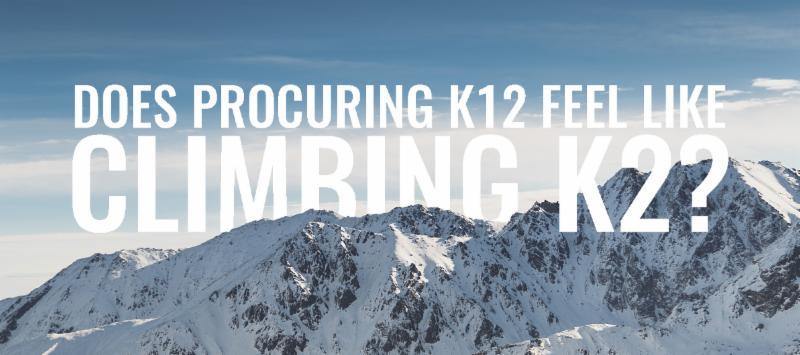 Does Procuring K12 Feel Like Climbing K2_
