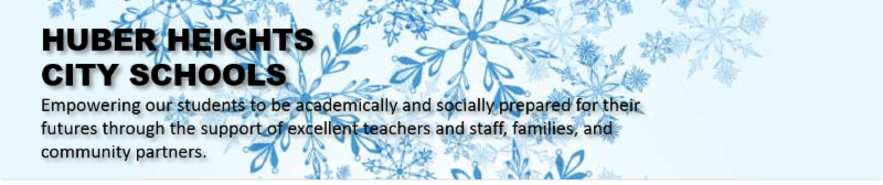 Image of snowflakes with the words HUBER HEIGHTS _CITY SCHOOLS Empowering our students to be academically and socially prepared for their futures through the support of excellent teachers and staff_ families_ and community partners.