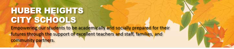Illustration of fall leaves with words Huber Heights City Schools Empowering our students to be academically and socially prepared for their futures through the support of excellent teachers and staff_ families_ and community partners.