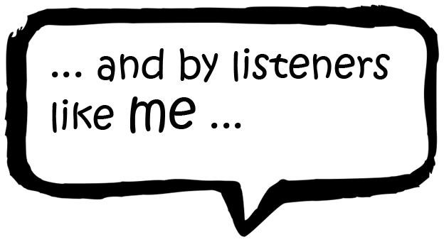 and by listeners like me