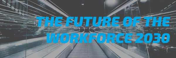 The Future of the Workforce 2030