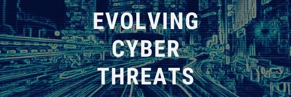 Evolving Cyber Threats