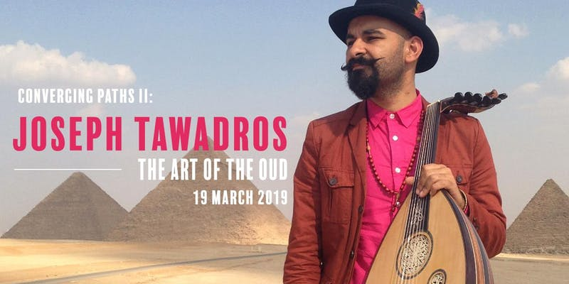 Converging Paths: Joseph Tawadros - The Art of the Oud