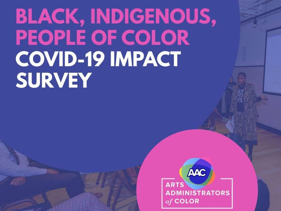 Graphic stating Black, Indigenous, People of Color Covid-19 Impact Survey is being distributed by the Arts Administrators of Color network.