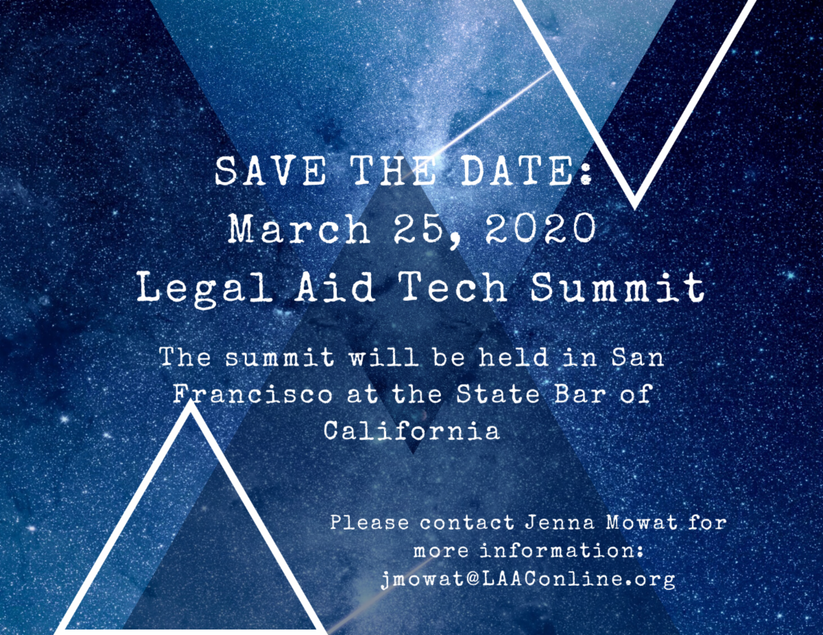 Save the Date_ March 25_ 2020 Legal Aid Tech Summit. The Summit will be held in San Francisco at the State Bar of California