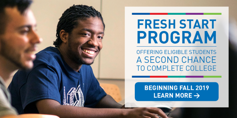 Fresh Start Program - Offering Eligible Students A Second Chance To Complete College... Learn More