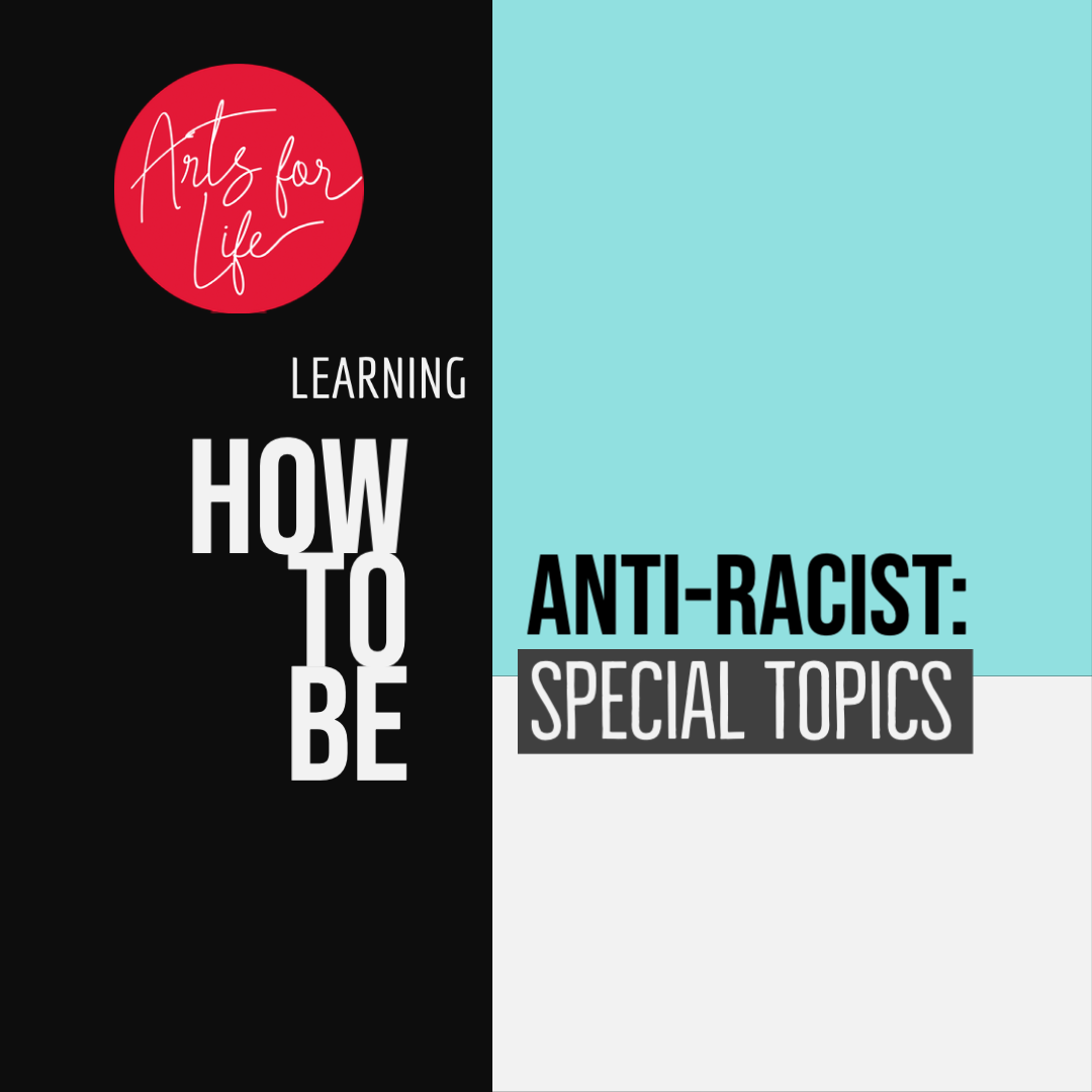 How to Be Anti-Racist Special Topics