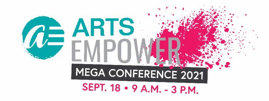 Arts Empower Mega Conference Sept 18 9 to 3 pm