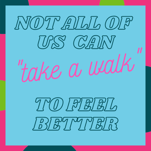 """graphic: not all of us can """"take a walk"""" to feel better"""