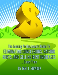 The Leasing Professional's Guide To ELIMINATING CONCESSIONS, RAISING RENTS, AND SELLING RENT INCREASES
