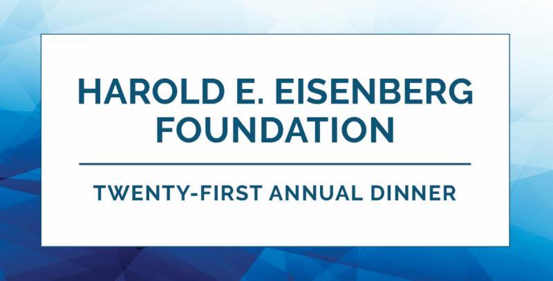 HAROLD E. EISENBERG FOUNDATION TWENTY-FIRST ANNUAL DINNER