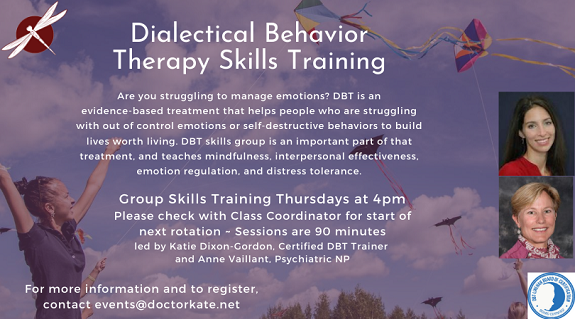 Dialectical Behavior Therapy Skills Training helps people who are struggling with destructive behaviors.  Thursdays at 4pm.  Led by Dr. Katherine Dixon-Gordon and Anne Vaillant, Psychiatric NP.
