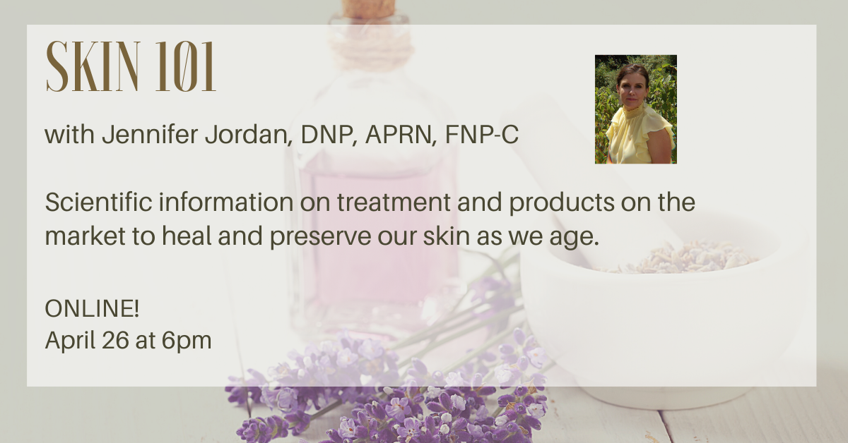 Skin 101 with Jennifer Jordan on April 26 at 6pm.  Learn about products on the market to help skin as we age.