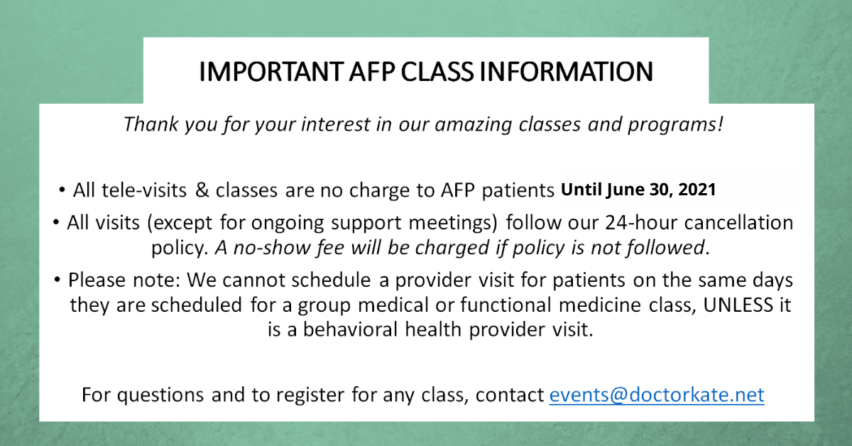 Classes are at no charge for AFP patients until June 30.  There is a fee for no-shows and late cancellations (within 24 hours).