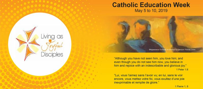 Catholic Education Week May 5 to 10, 2019 Living as Joyful Disciples
