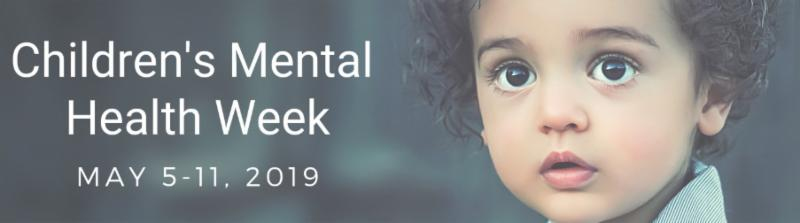 Children's Mental Health Week May 5-11, 2019