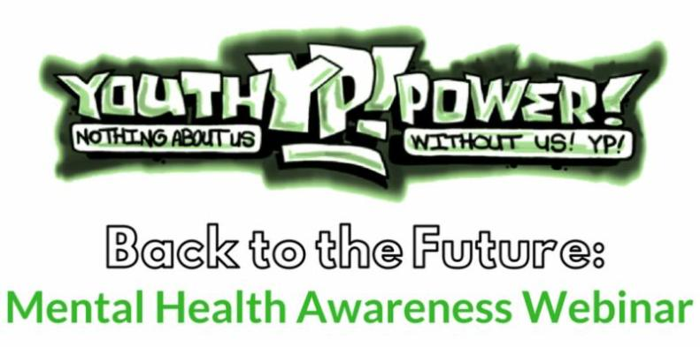 Text Reads_ YOUTH POWER_ Nothing About Us Without Us_ YP_ logo_ Back to the Future_ Mental Health Awareness Webinar
