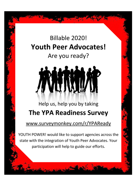 Billable 2020_ Youth Peer Advocates_ Are you ready_ YOUTH POWER_ is seeking your feedback as we prepare for the integration of Youth Peer Advocates across New York State and services becoming billable in January 2020.      Your insights are valuable. In order for us to best support the needs of agencies_organizations_ we invite you to take this brief survey. Your input will help guide the development of tools_ guidance_ and support offered statewide.   www.surveymonkey.com_r_YPAReady
