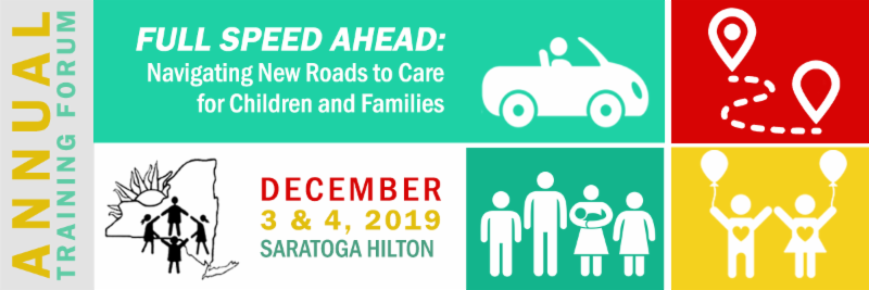 Annual training forum graphic_ full speed ahead_ navifating new roads to care for children and families December 3rd and 4th at the Saratoga Hiton