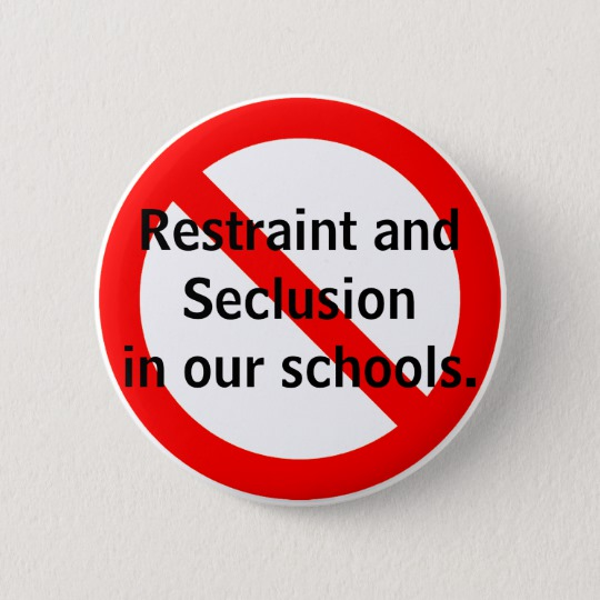 Restraint and seclusion in our schools has a red x mark on it.