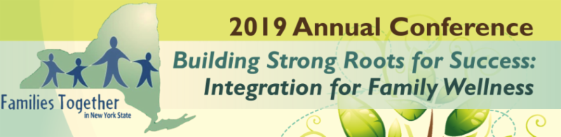 2019 conference banner. green and blue background with leaves on the bottom rights side and the FTNYS logo centered on the left. Text next to the logo reads _2019 Annual conference. Building Strong Roots for Success_ Integration for Family Wellness