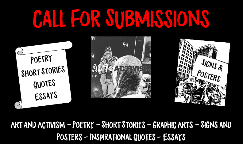 Cal for submissions header. Art and Activism_ poetry_ short story_ graphic arts_ signs and posters_ inspirational quotes_ essays