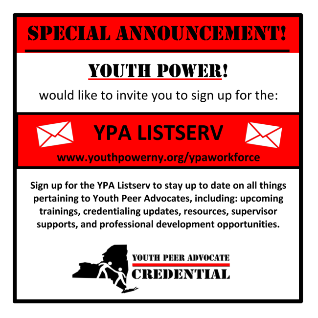 Sign up for the YPA Listserv to stay up to date on all things pertaining to Youth Peer Advocates_ including_ upcoming trainings_ credentialing updates_ resources_ supervisor supports_ and professional development opportunities.