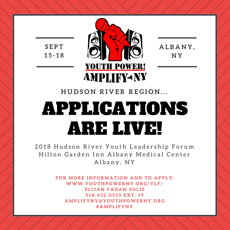 Sept 15-18 Albany_ NY YOUTH POWER_ AMPLIFY-NY Hudson River Region... Applications are Live_ 2018 Hudson River Youth Leadership Forum Hilton Garden Inn Albany Medical Center Albany_ NY For More Information and to Apply_ www.YOUTHPOWERNY.org_YLF_ Elijah Fagan-Solis 518-432-0333 ext. 19 AMPLIFYNY_YOUTHPOWERNY.org _AMPLIFYNY