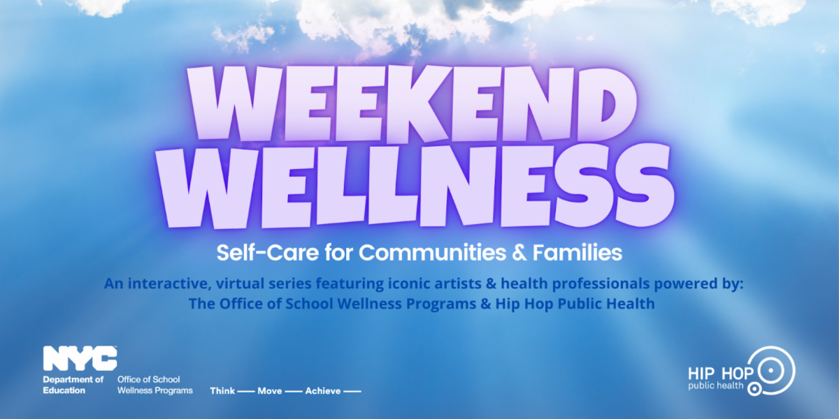 Office of School Wellness Programs and Hip Hop Public Health Weekend Wellness flyer. Self-care for communities and families. An interactive, virtual series featuring iconic artists and health professionals.