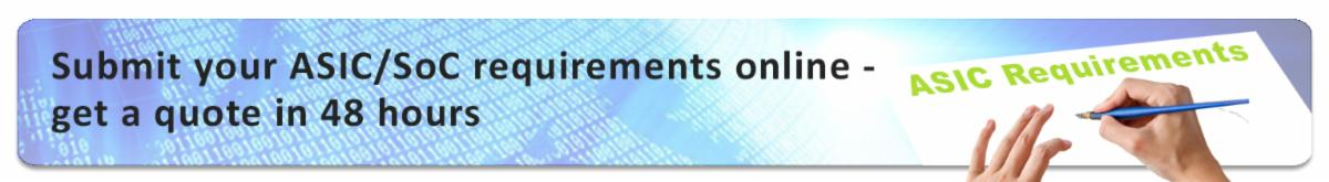 Click here to submit your ASIC/SoC requirements online - get a quote in 48 hours