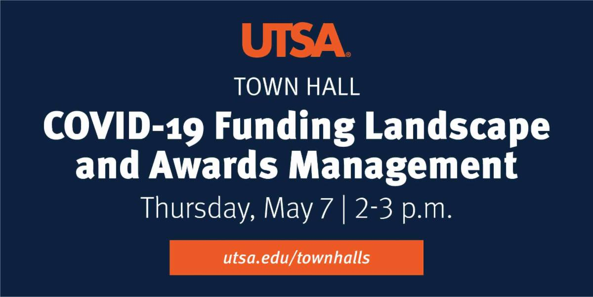 UTSA Town Hall COVID-19 Funding Landscape and Awards Management Thursday May 7 at 2-3p