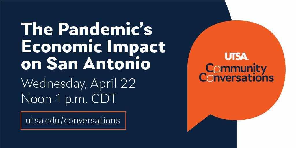 Community Conversations Pandemic's Economic Impact on San Antonio April 22 12-1p CDT UTSA