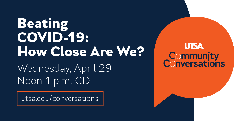 Beating COVID-19 How Close Are We Wed April 29 Noon-1pm UTSA Community Conversations